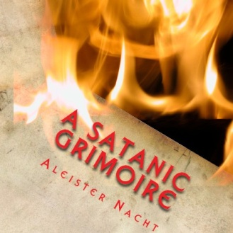 A Satanic Grimoire by Aleister Nacht (Satanism)